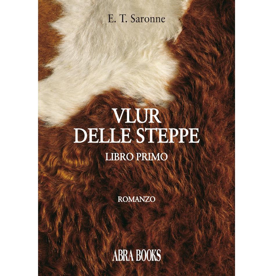 E. T. Saronne - VLUR DELLE STEPPE - Libro primo