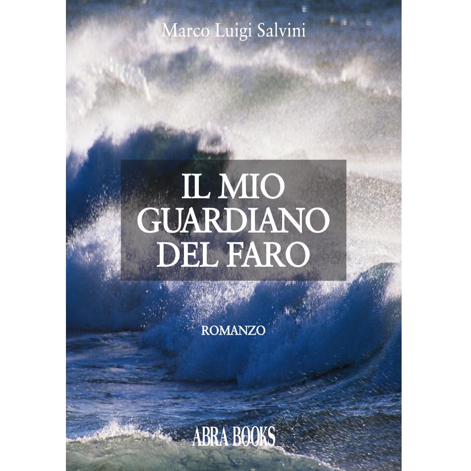 Marco Luigi Salvini - IL MIO GUARDIANO DEL FARO
