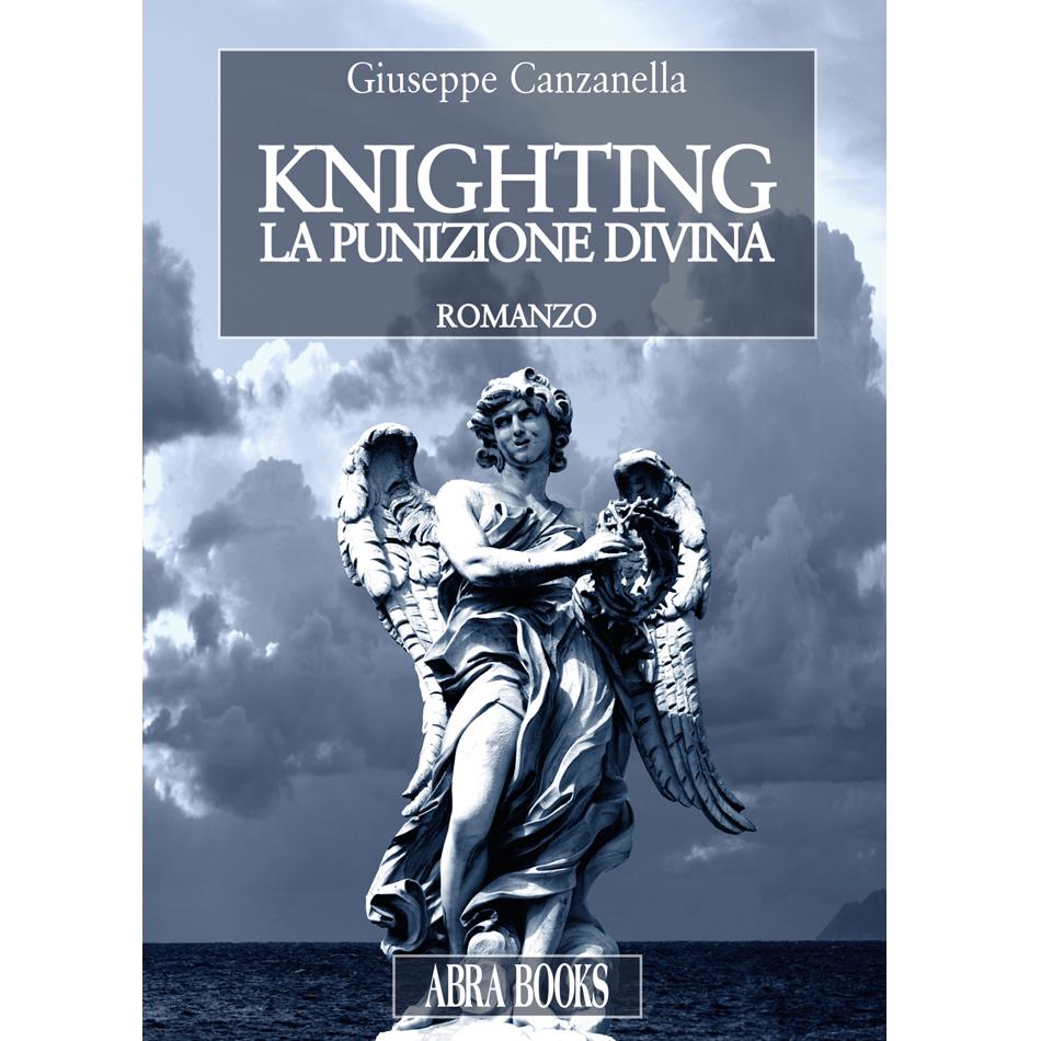 Giuseppe Canzanella - KNIGHTING - LA PUNIZIONE DIVINA