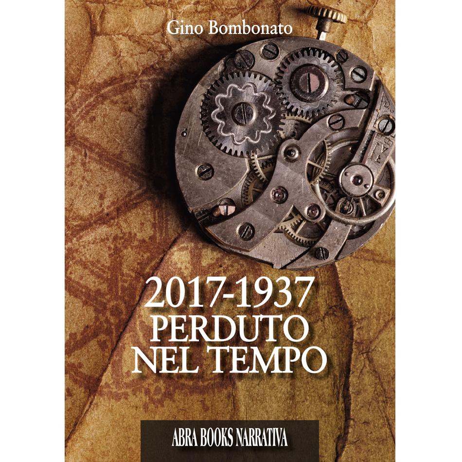 Gino Bombonato, 2017-1937 PERDUTO NEL TEMPO