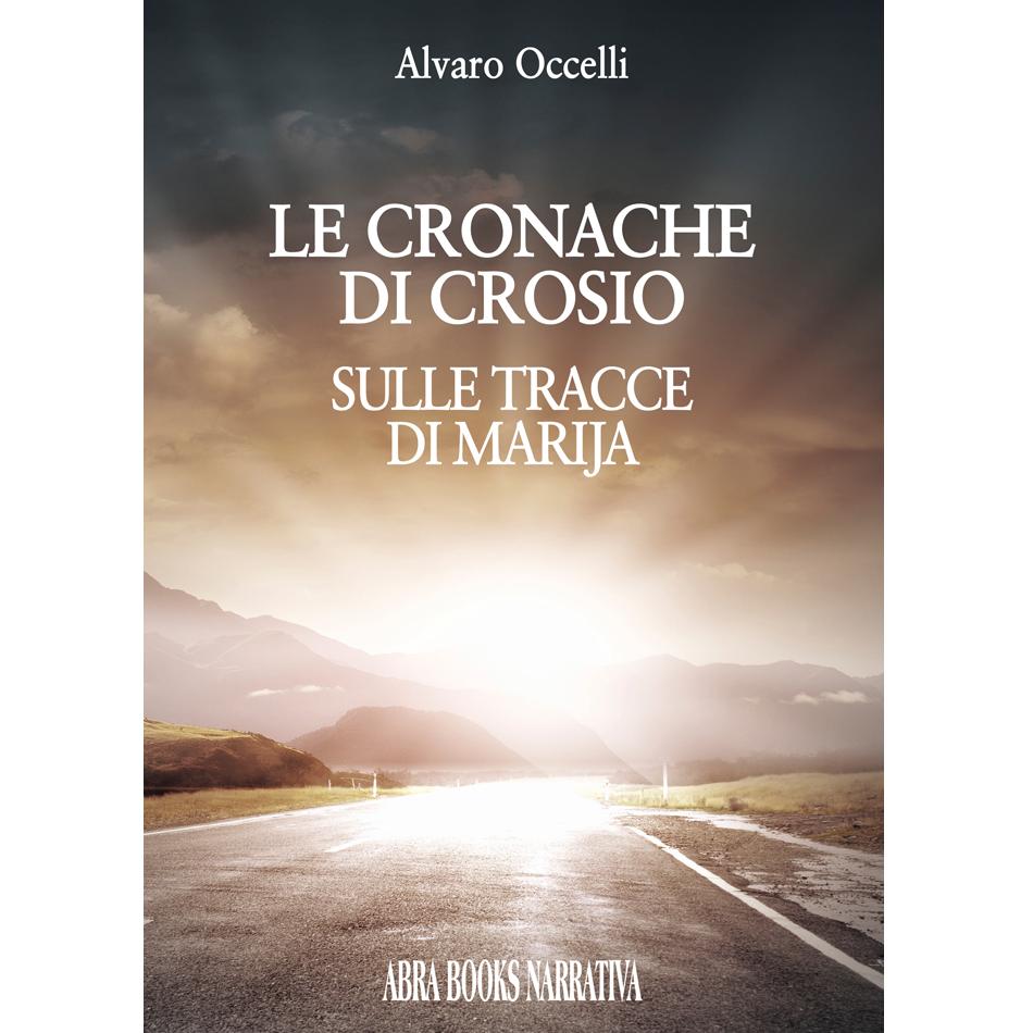 Alvaro Occelli - LE CRONACHE DI CROSIO - SULLE TRACCE DI MARIJA