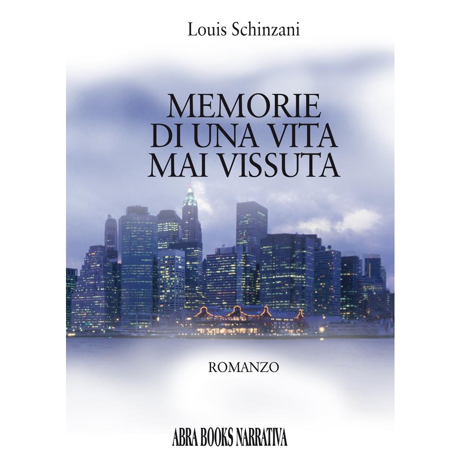 Louis Schinzani, MEMORIE DI UNA VITA MAI VISSUTA