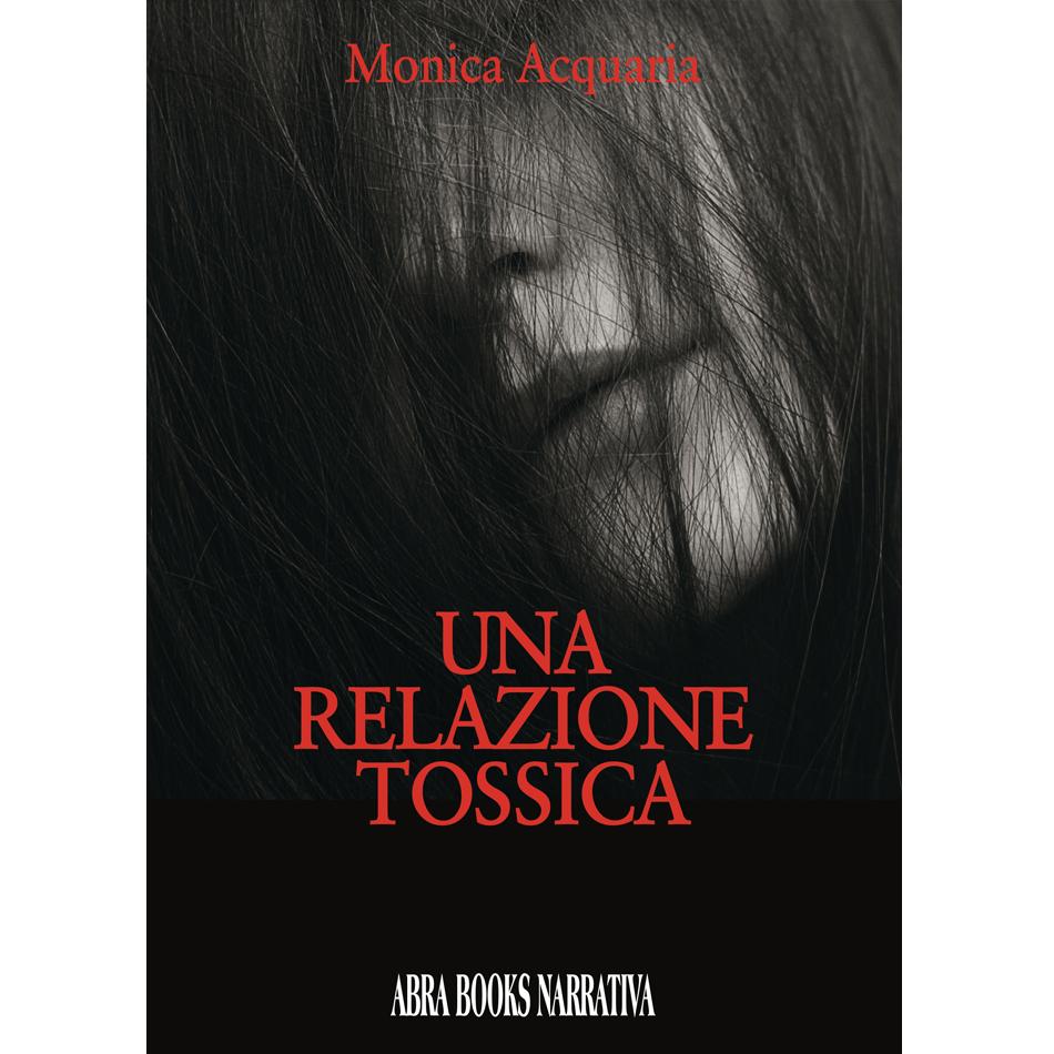 Monica Acquaria - UNA RELAZIONE TOSSICA