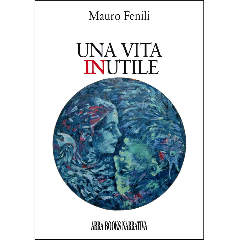 Mauro Fenili - UNA VITA INUTILE