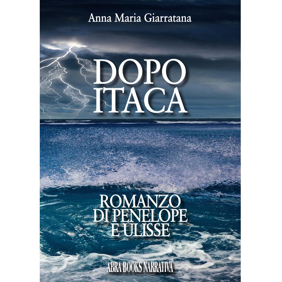 Anna Maria Giarratana - DOPO ITACA - ROMANZO  DI PENELOPE  E ULISSE