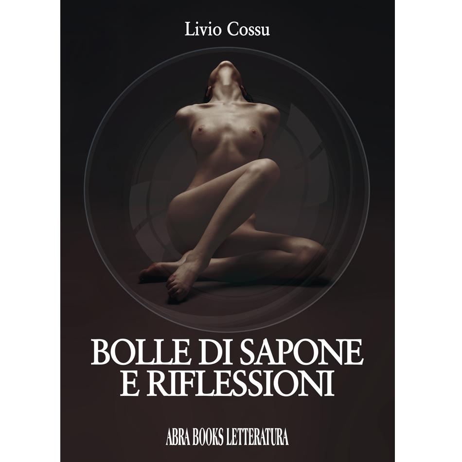 Livio Cossu - BOLLE DI SAPONE E RIFLESSIONI