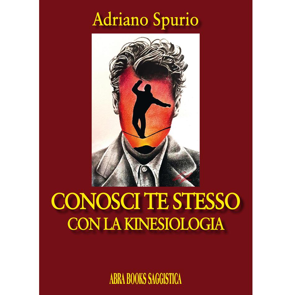 Adriano Spurio - CONOSCI TE STESSO CON LA KINESIOLOGIA