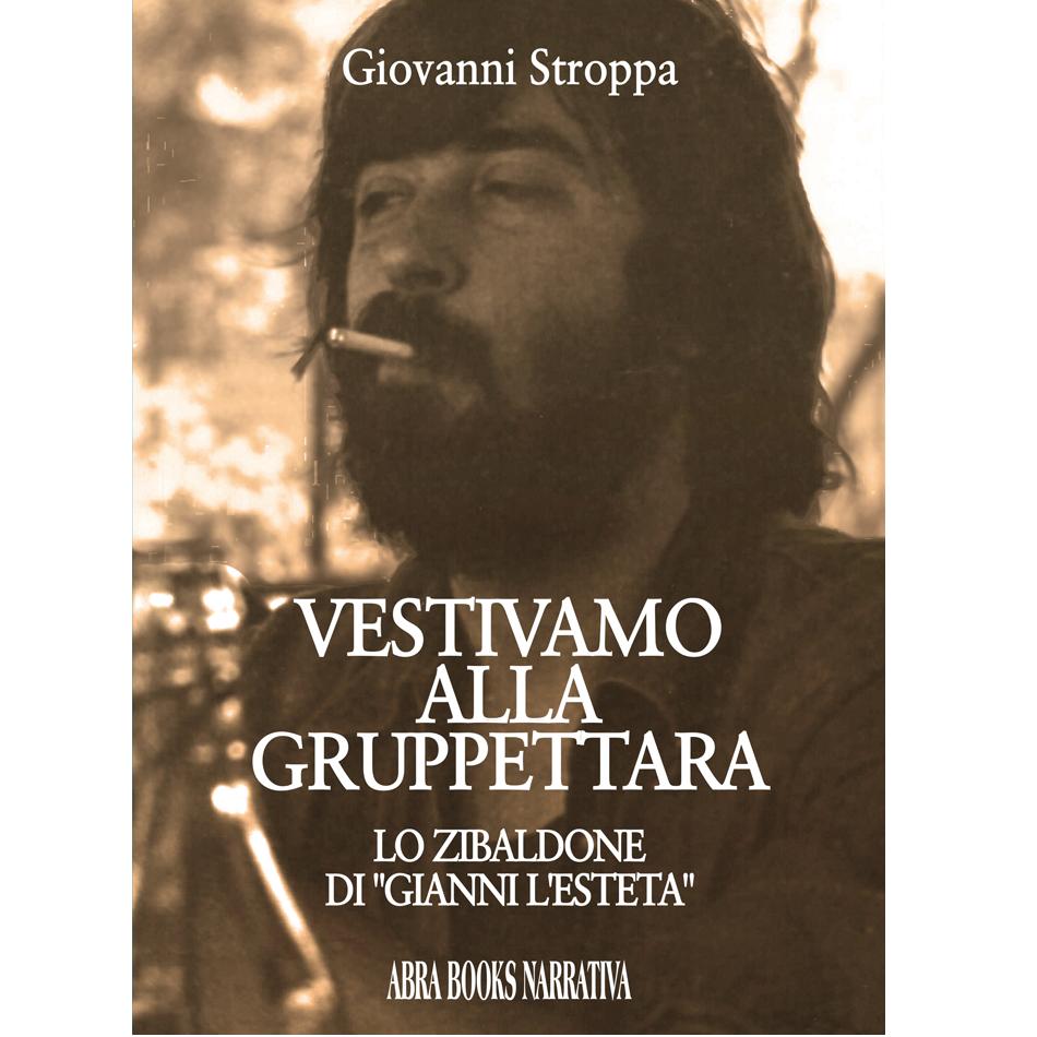 """Giovanni Stroppa - VESTIVAMO ALLA GRUPPETTARA (LO ZIBALDONE  DI """"GIANNI L'ESTETA"""")"""