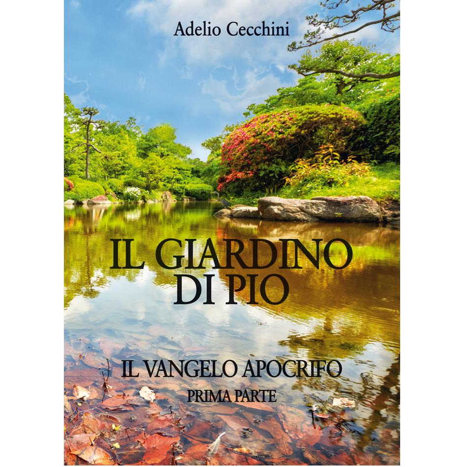 Adelio Cecchini - IL GIARDINO DI PIO, IL VANGELO APOCRIFO - Prima parte