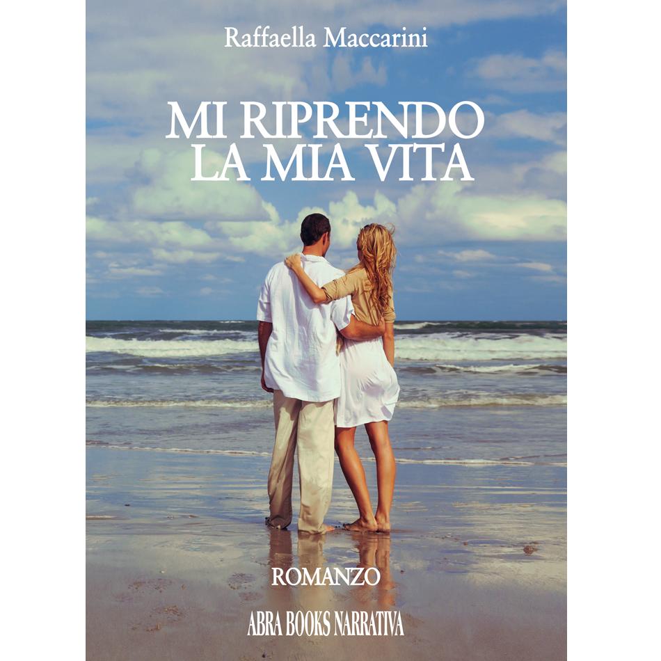 Raffaella Maccarini - MI RIPRENDO  LA MIA VITA