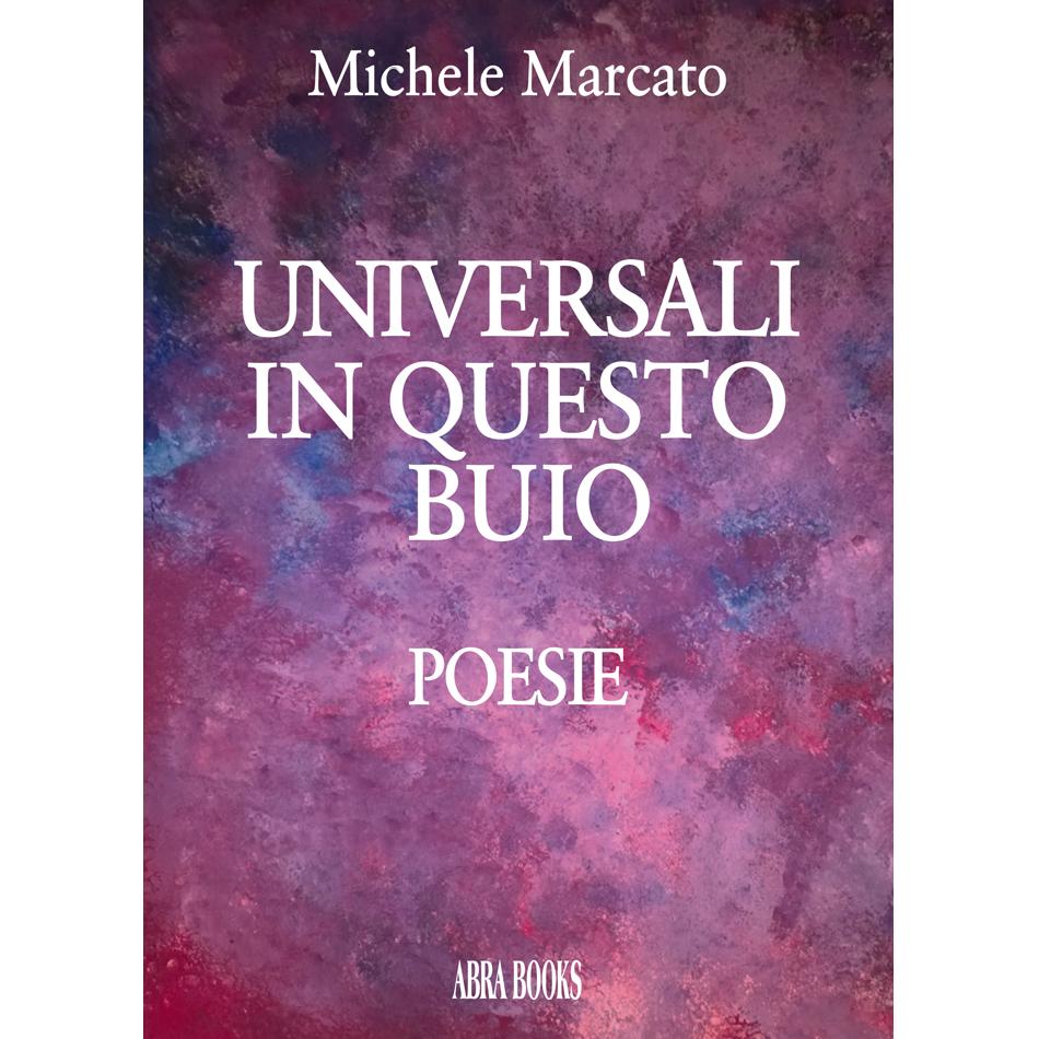 Michele Marcato - UNIVERSALI  IN QUESTO  BUIO