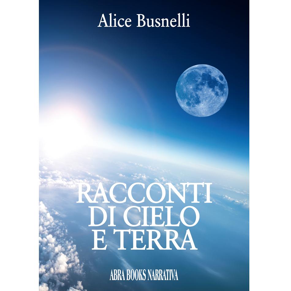 Alice Busnelli - RACCONTI DI CIELO  E TERRA