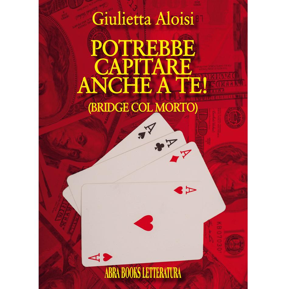 Giulietta Aloisi - POTREBBE CAPITARE  ANCHE A TE! (Bridge col morto)