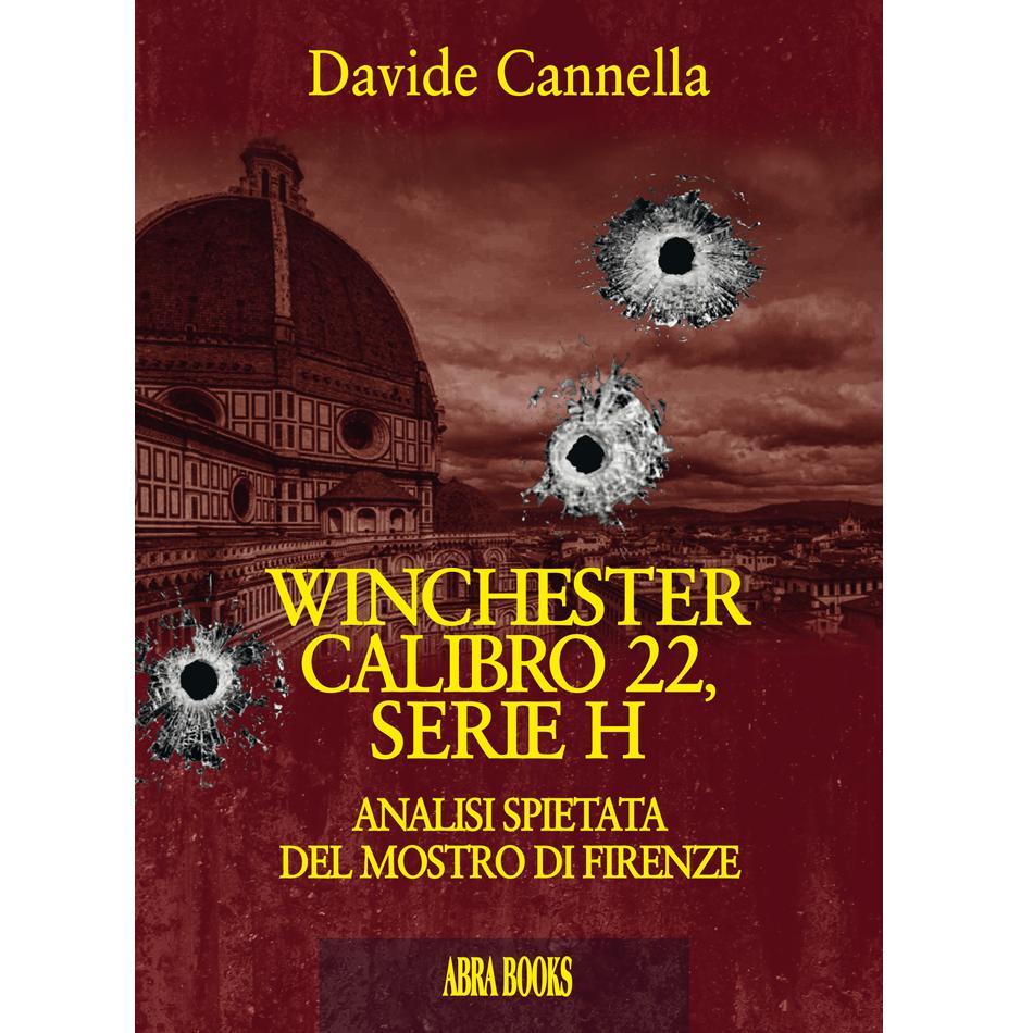 Davide Cannella - WINCHESTER CALIBRO 22, SERIE H - ANALISI SPIETATA DEL MOSTRO DI FIRENZE