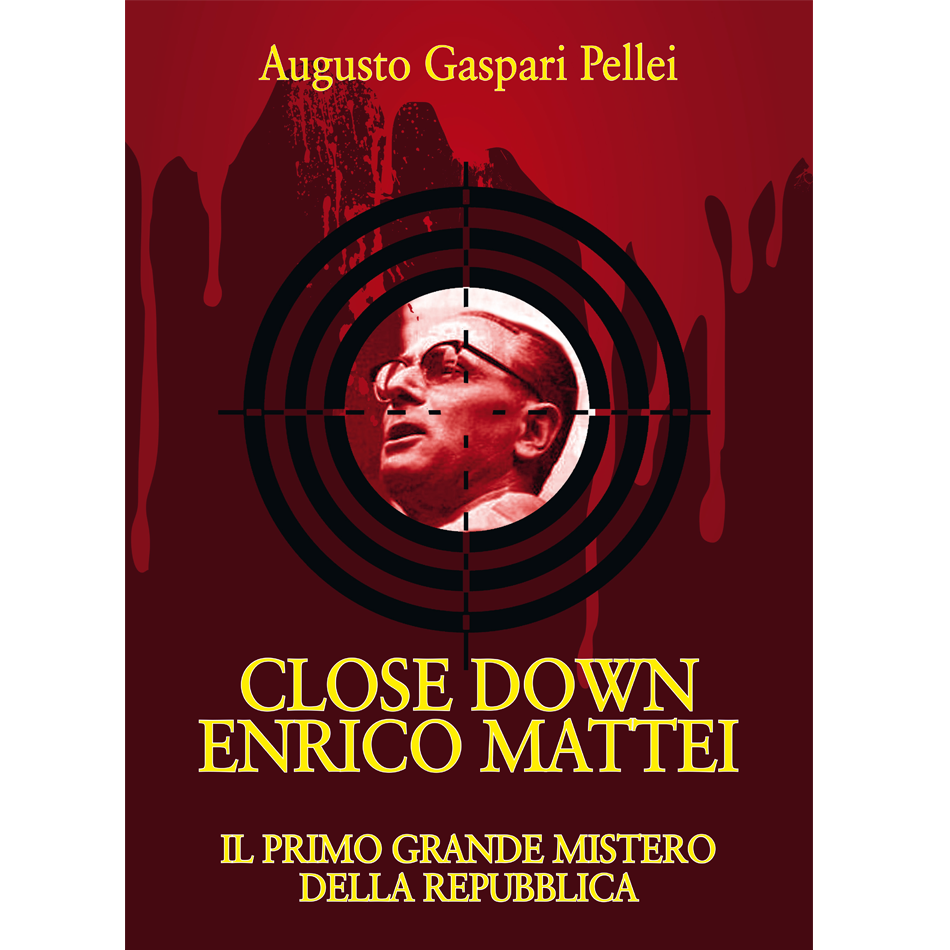 Augusto Gaspari Pellei - CLOSE DOWN ENRICO MATTEI