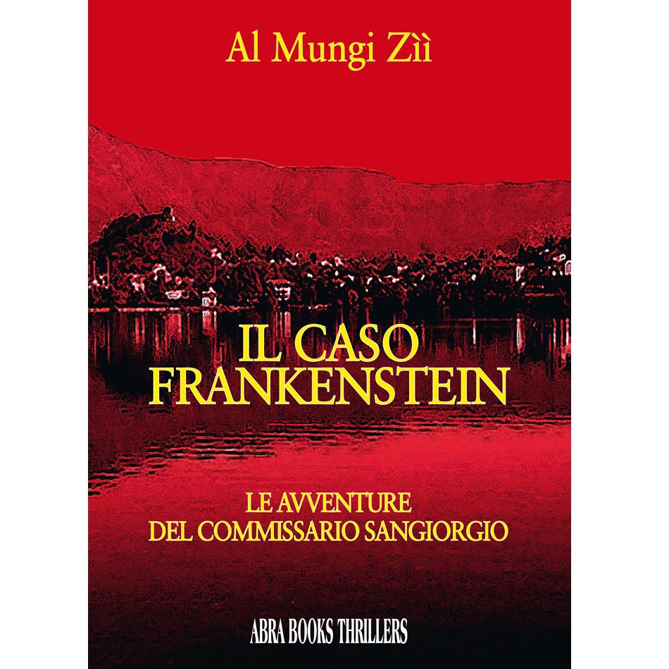 Al Mungi Zìì - IL CASO FRANKENSTEIN - LE AVVENTURE DEL COMMISSARIO SANGIORGIO