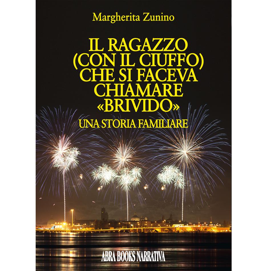 Margherita Zunino - IL RAGAZZO (CON IL CIUFFO) CHE SI FACEVA CHIAMARE «BRIVIDO»