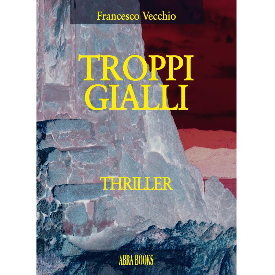Francesco Vecchio - TROPPI  GIALLI - Thriller