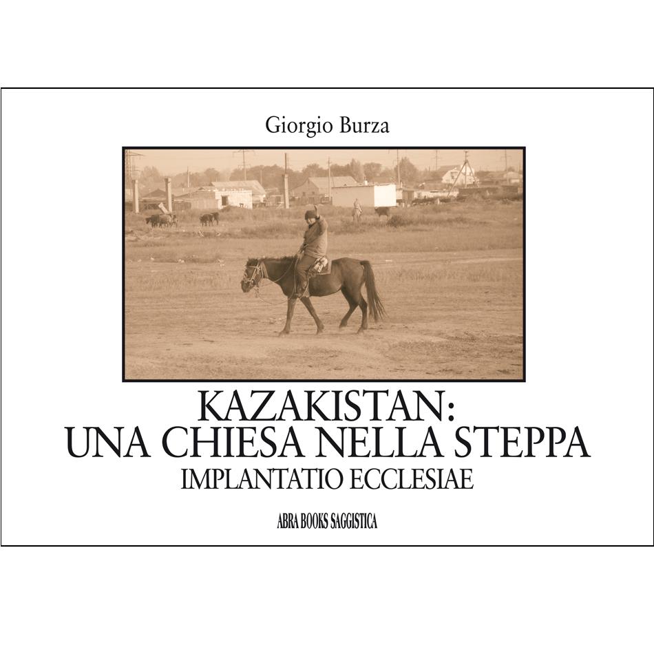 Giorgio Burza - KAZAKISTAN:  UNA CHIESA NELLA STEPPA