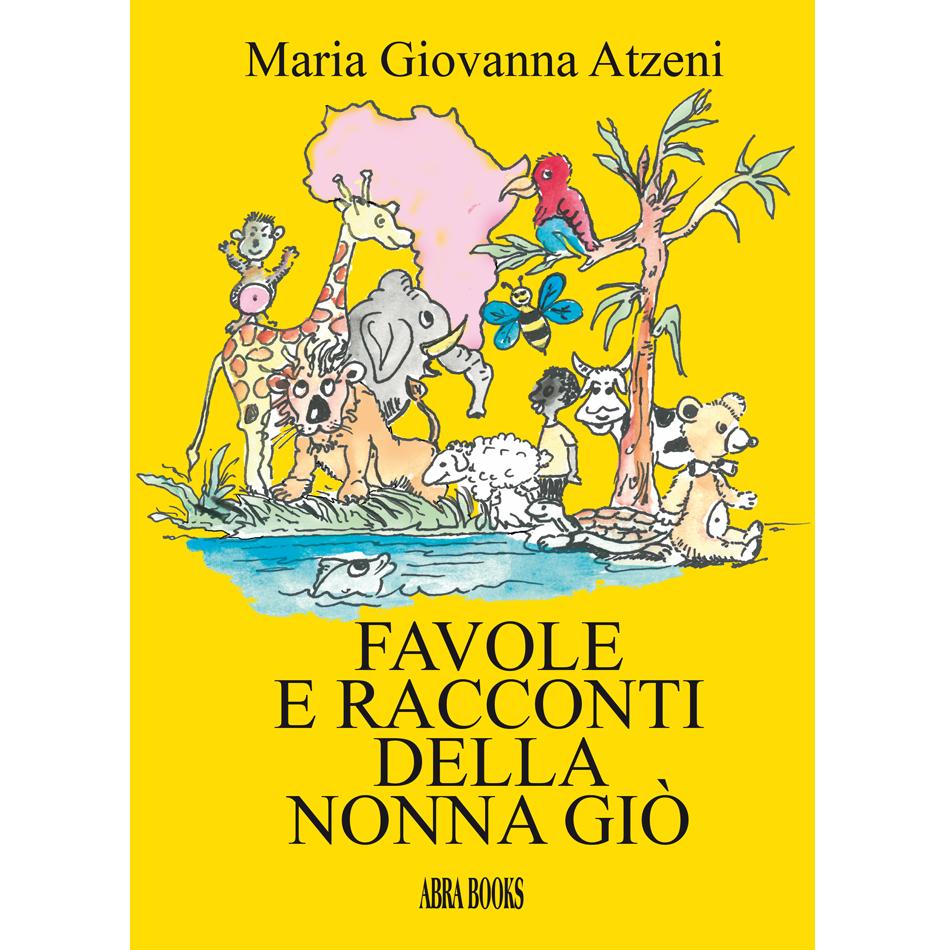Maria Giovanna Atzeni - FAVOLE E RACCONTI DELLA  NONNA GIÒ