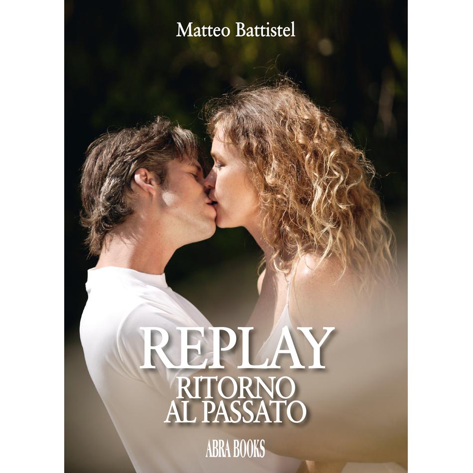 Matteo Battistel - REPLAY, RITORNO AL PASSATO