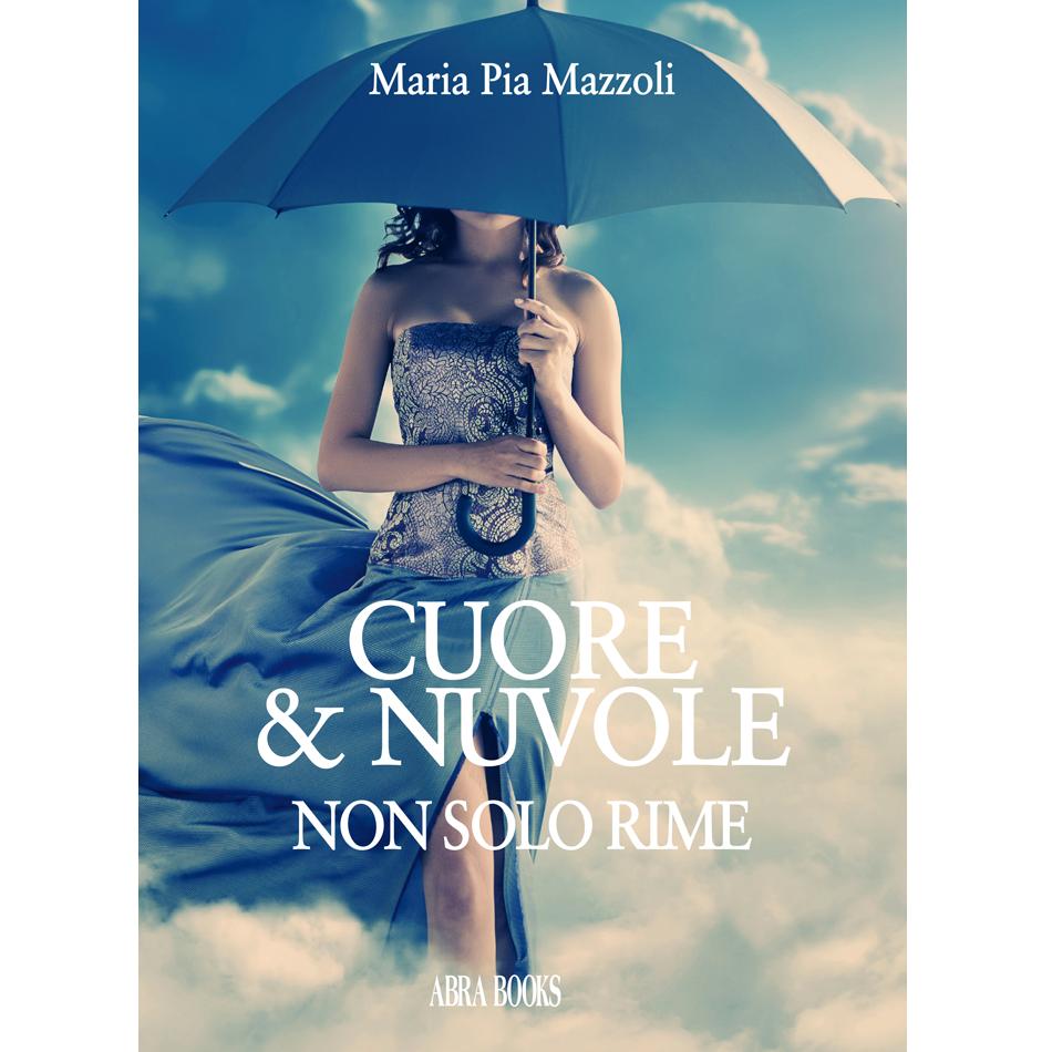 Maria Pia Mazzoli - CUORE & NUVOLE, NON SOLO RIME