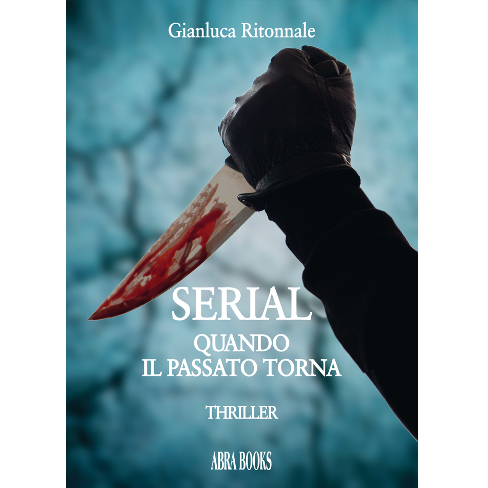 Gianluca Ritonnale - SERIAL, QUANDO  IL PASSATO TORNA