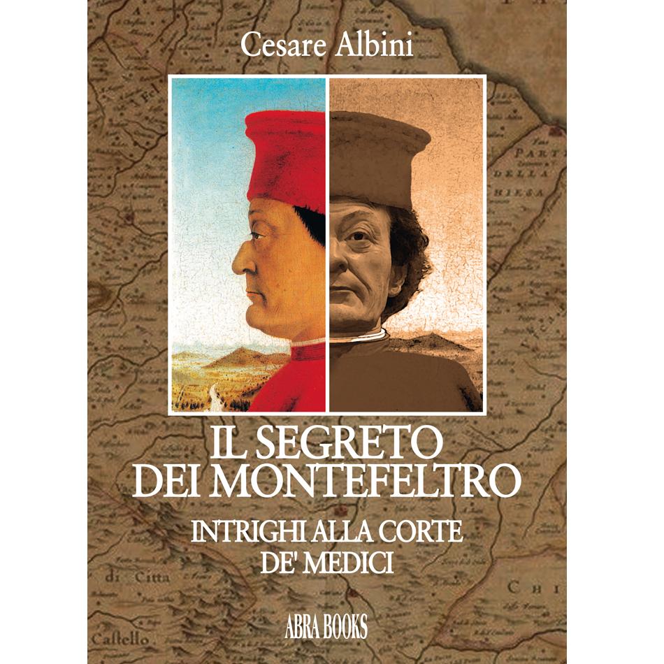 Cesare Albini - IL SEGRETO DEI MONTEFELTRO