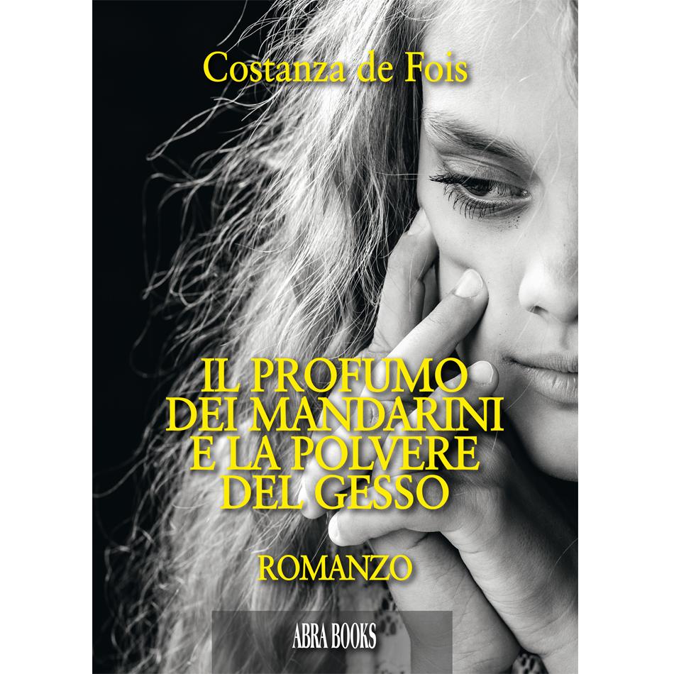 Costanza de Fois - IL PROFUMO  DEI MANDARINI  E LA POLVERE  DEL GESSO - Romanzo