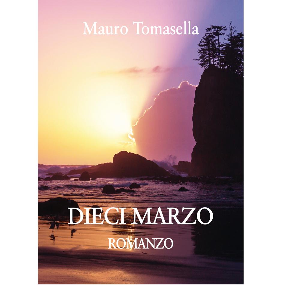 Mauro Tomasella - DIECI MARZO - Romanzo
