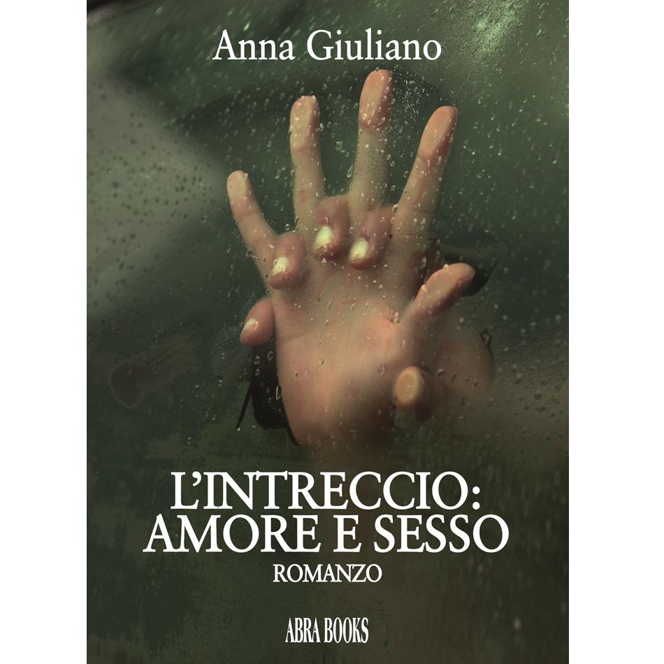 Anna Giuliano, L'INTRECCIO: AMORE E SESSO - Romanzo