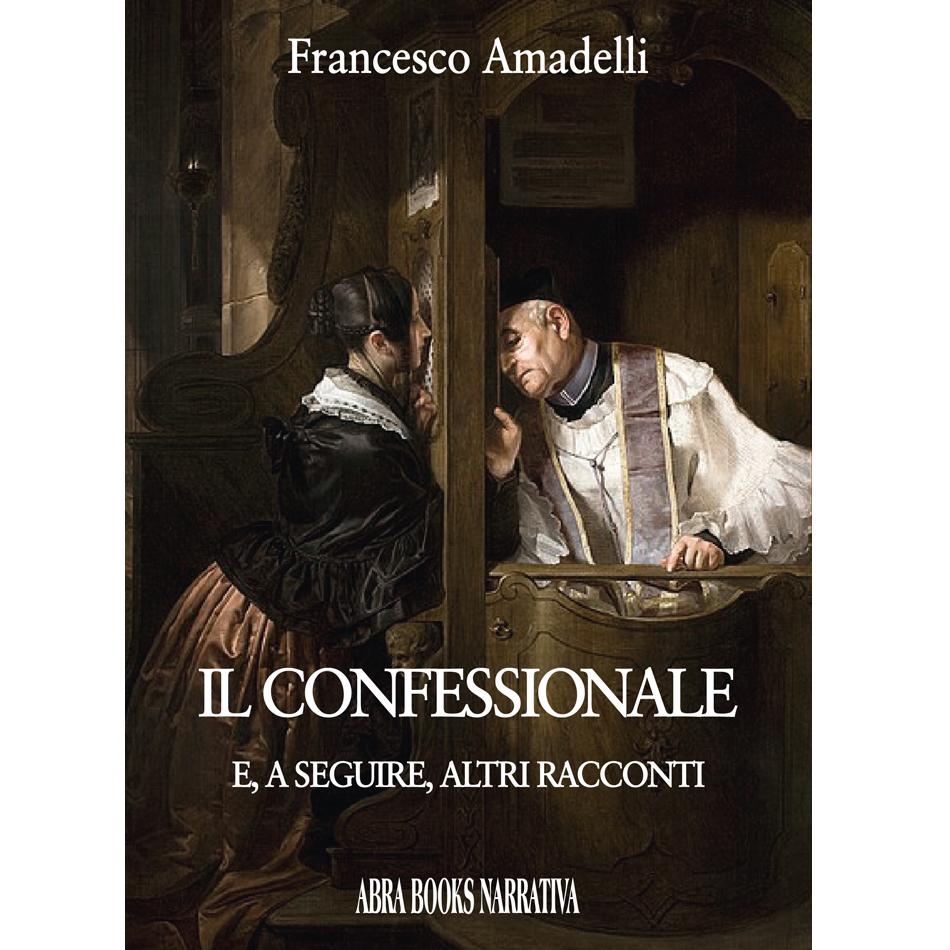 Francesco Amadelli, IL CONFESSIONALE e, a seguire, altri racconti