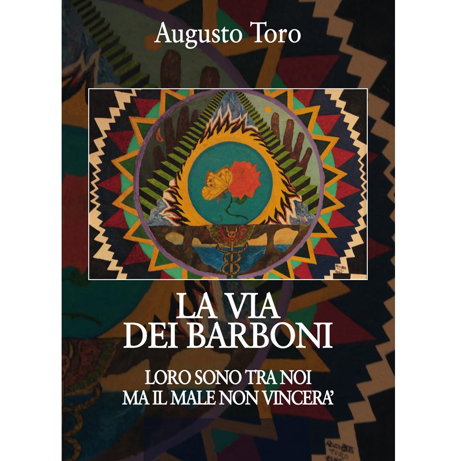 Augusto Toro, LA VIA DEI BARBONI - Loro sono tra noi ma il male non vincerà