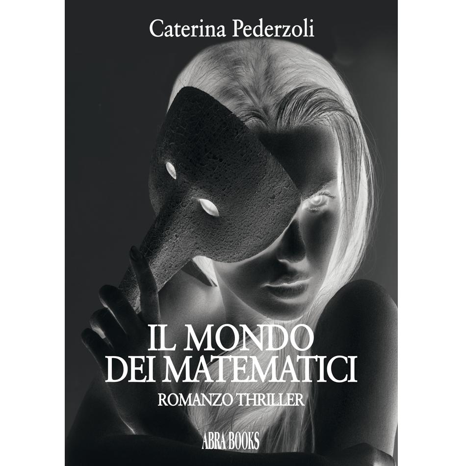 Caterina Pederzoli, IL MONDO DEI MATEMATICI - Romanzo Thriller