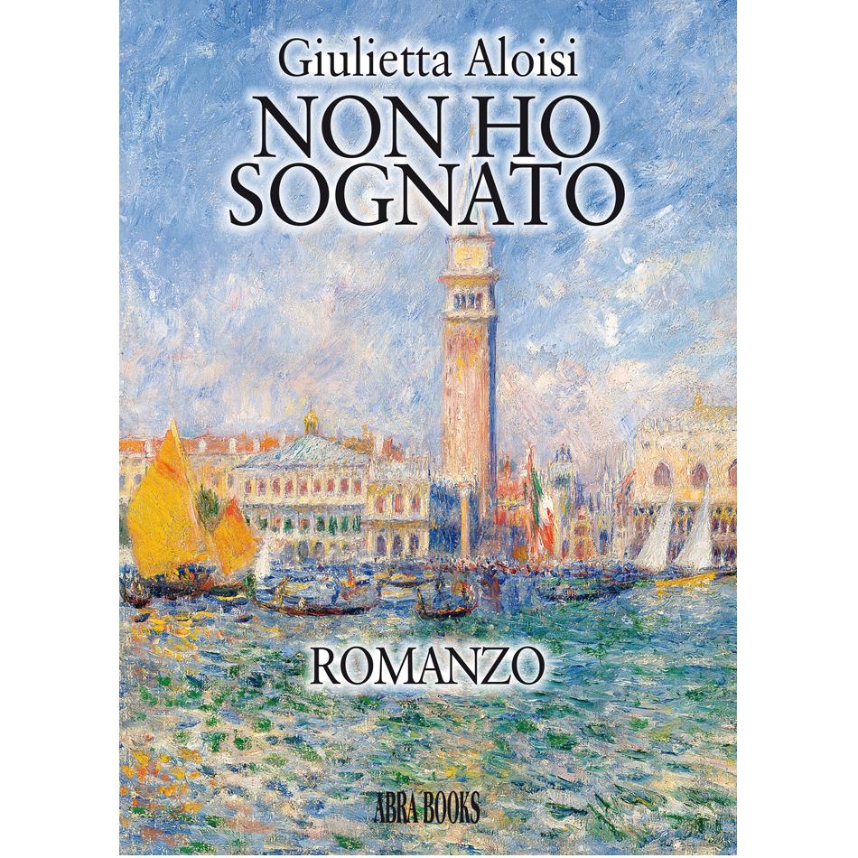 Giulietta Aloisi, NON HO  SOGNATO - Romanzo