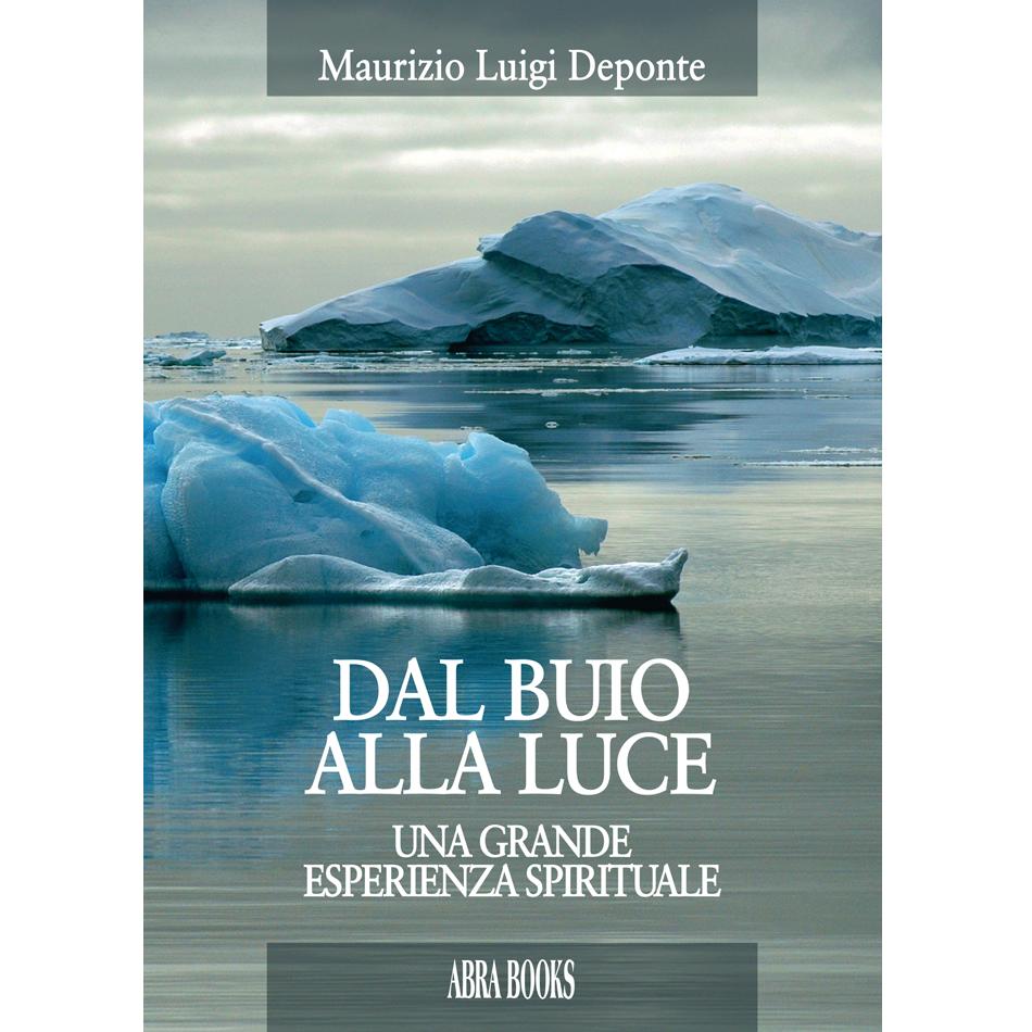 Maurizio Luigi Deponte, DAL BUIO ALLA LUCE - Una grande esperienza spirituale