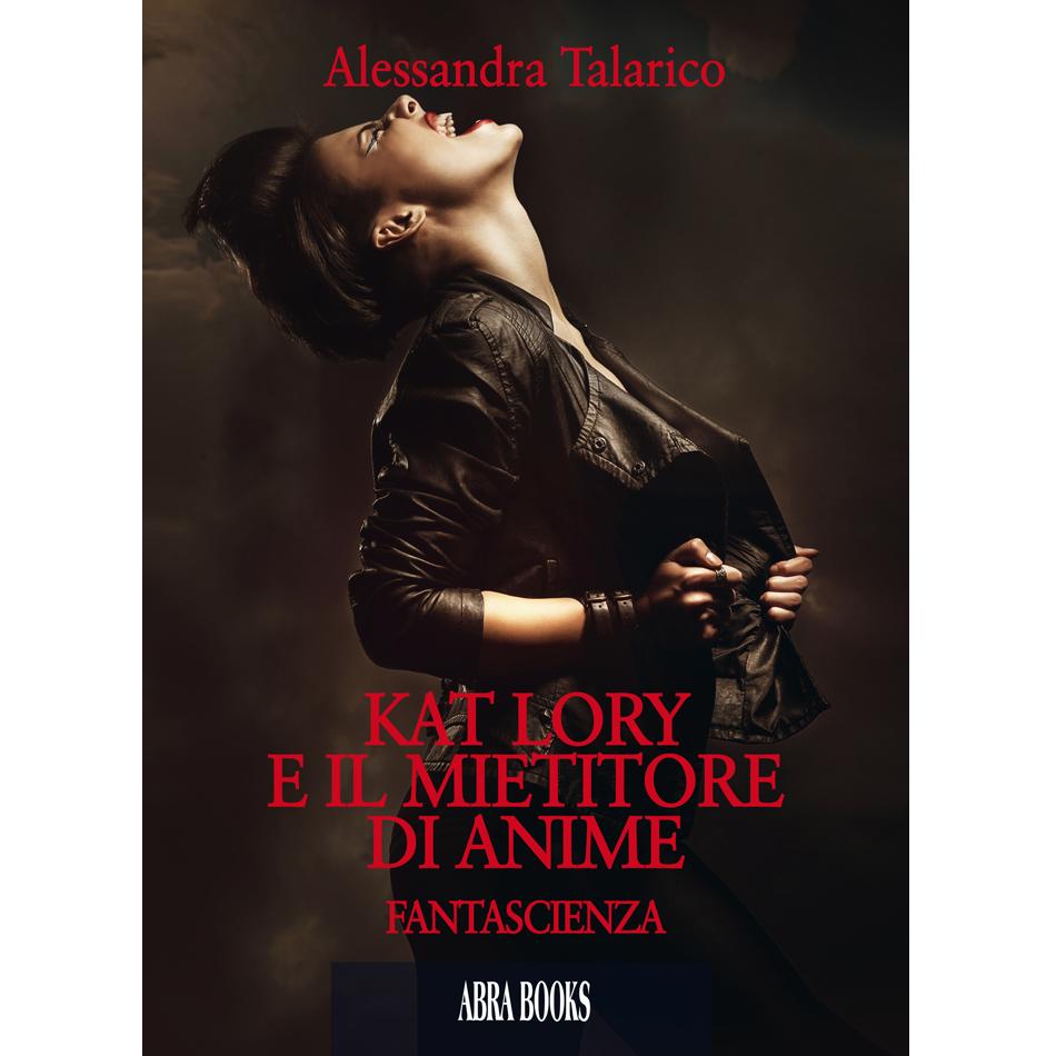 Alessandra Talarico, KAT LORY E IL MIETITORE DI ANIME - FANTASCIENZA