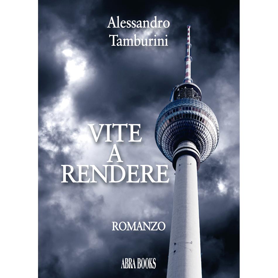 Alessandro Tamburini, VITE A RENDERE - Romanzo