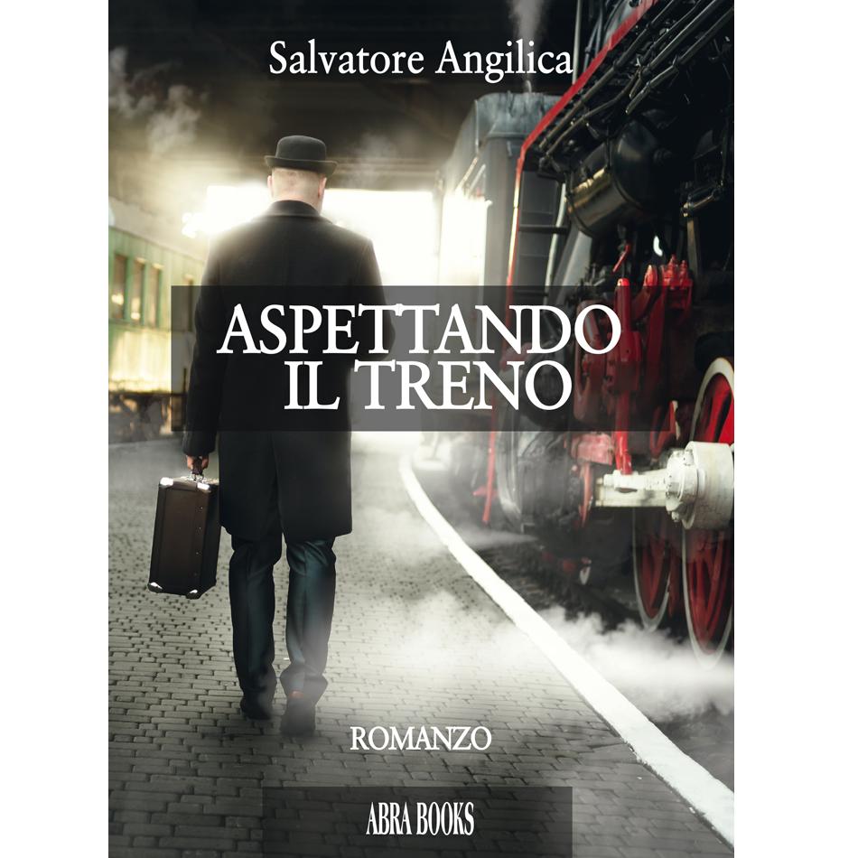 Salvatore Angilica, ASPETTANDO  IL TRENO - Romanzo