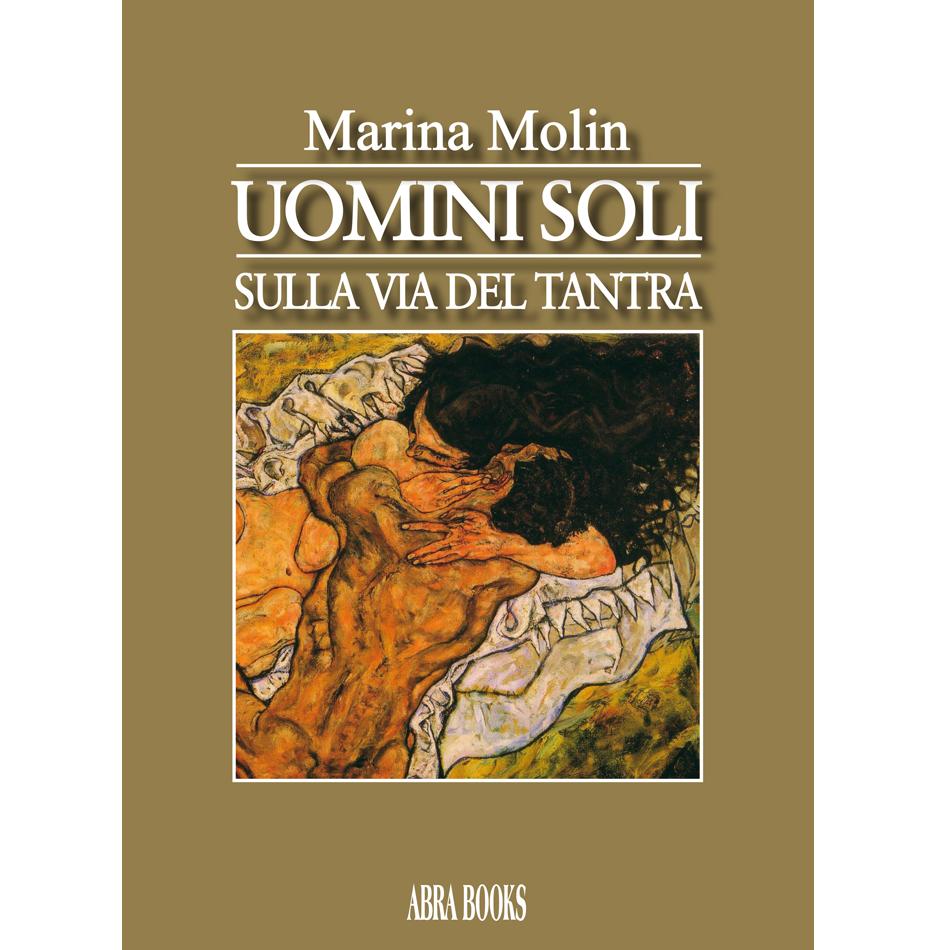 Marina Molin, UOMINI SOLI - SULLA VIA DEL TANTRA