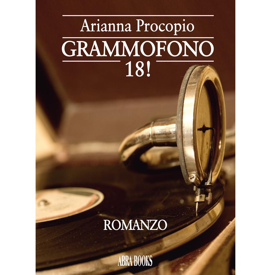 Arianna Procopio, GRAMMOFONO 18! Romanzo