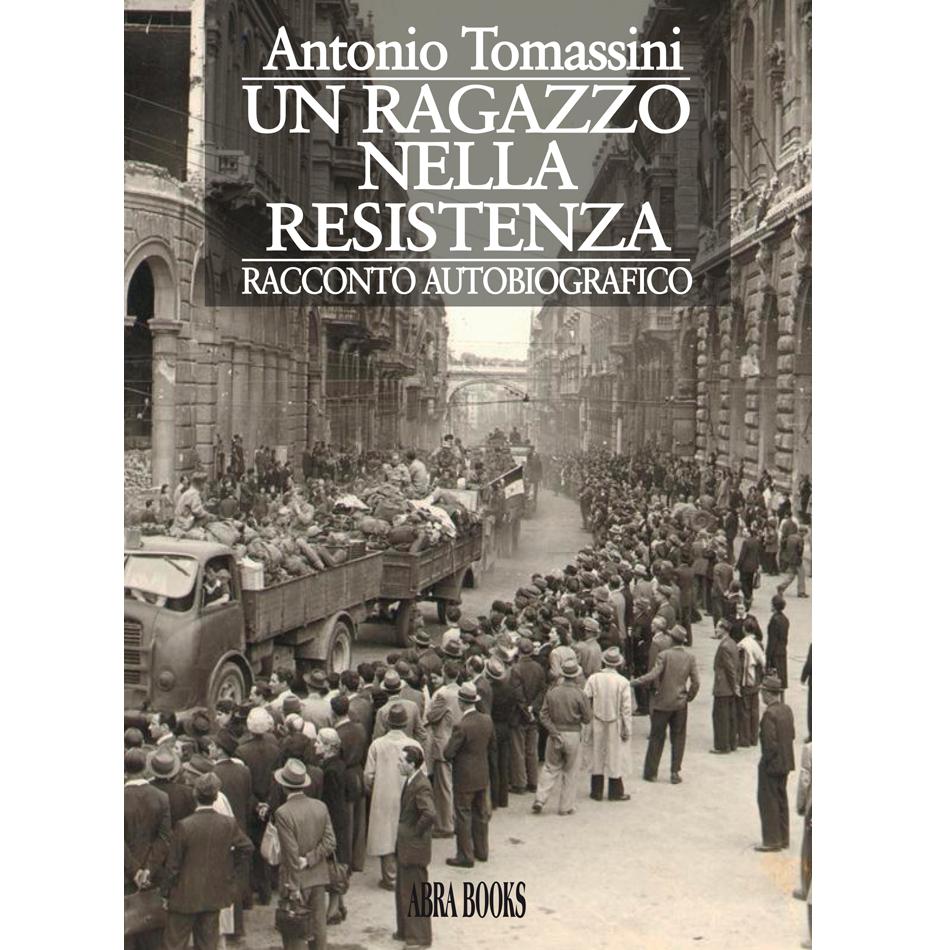 Antonio Tomassini, UN RAGAZZO  NELLA RESISTENZA - Racconto autobiografico