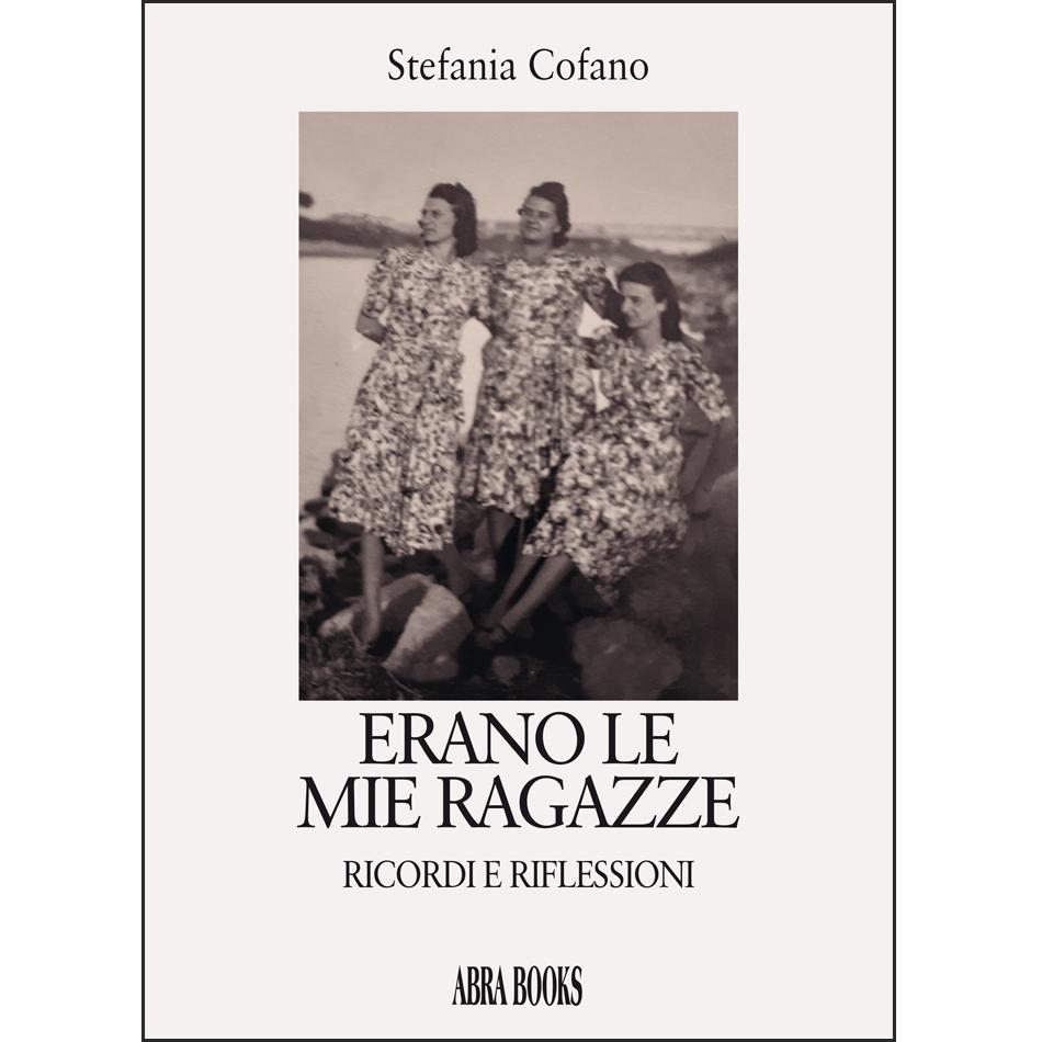 Stefania Cofano, ERANO LE MIE RAGAZZE - Ricordi e riflessioni