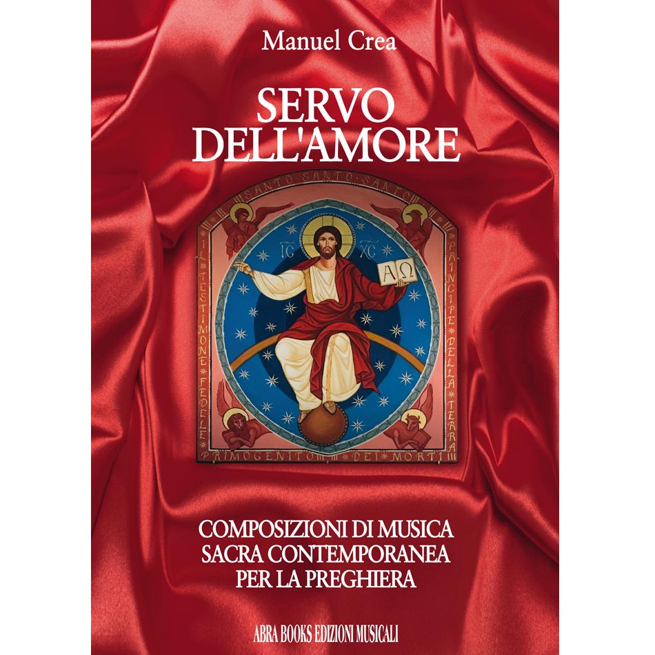 Manuel Crea, SERVO  DELL'AMORE - Composizioni di musica  sacra contemporanea