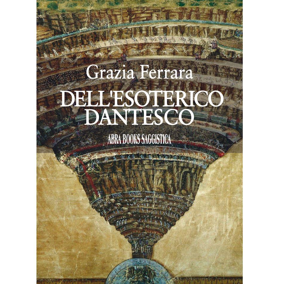 Grazia Ferrara, DELL'ESOTERICO DANTESCO - Saggio