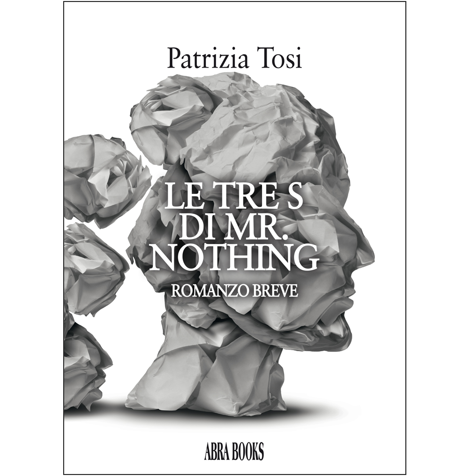 Patrizia Tosi, LE TRE S  DI MR.  NOTHING - Romanzo