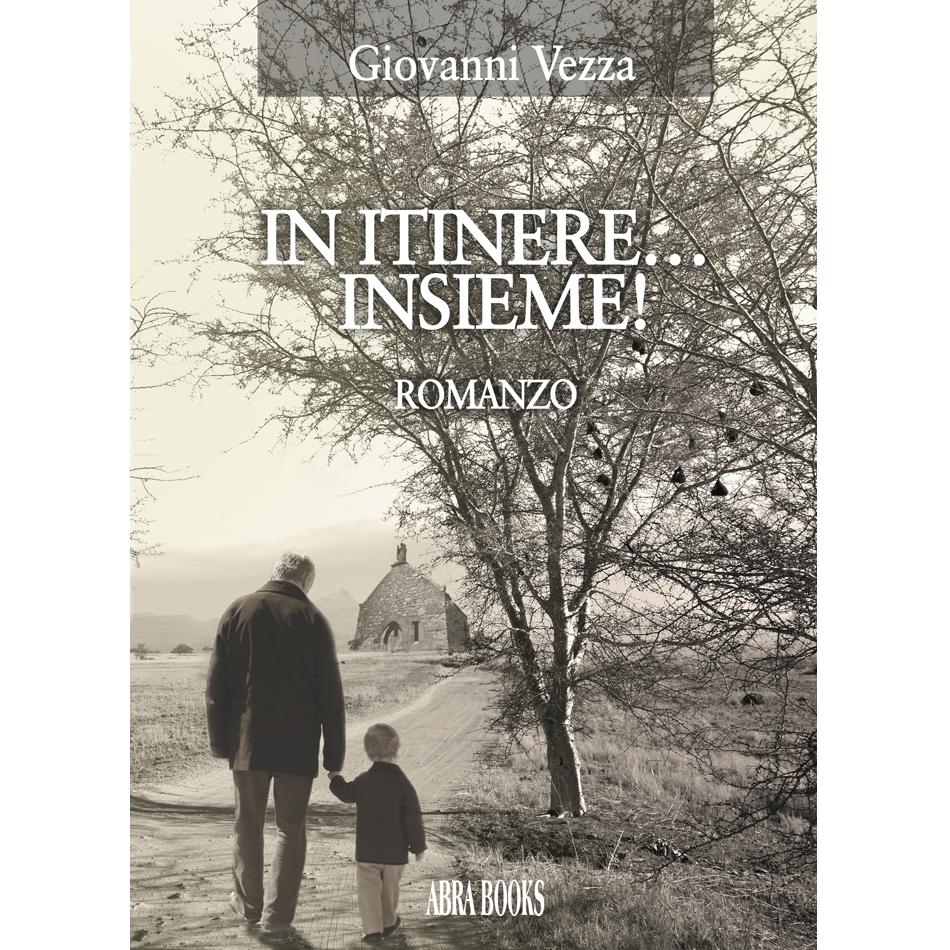 Giovanni Vezza, IN ITINERE…  INSIEME! - Romanzo