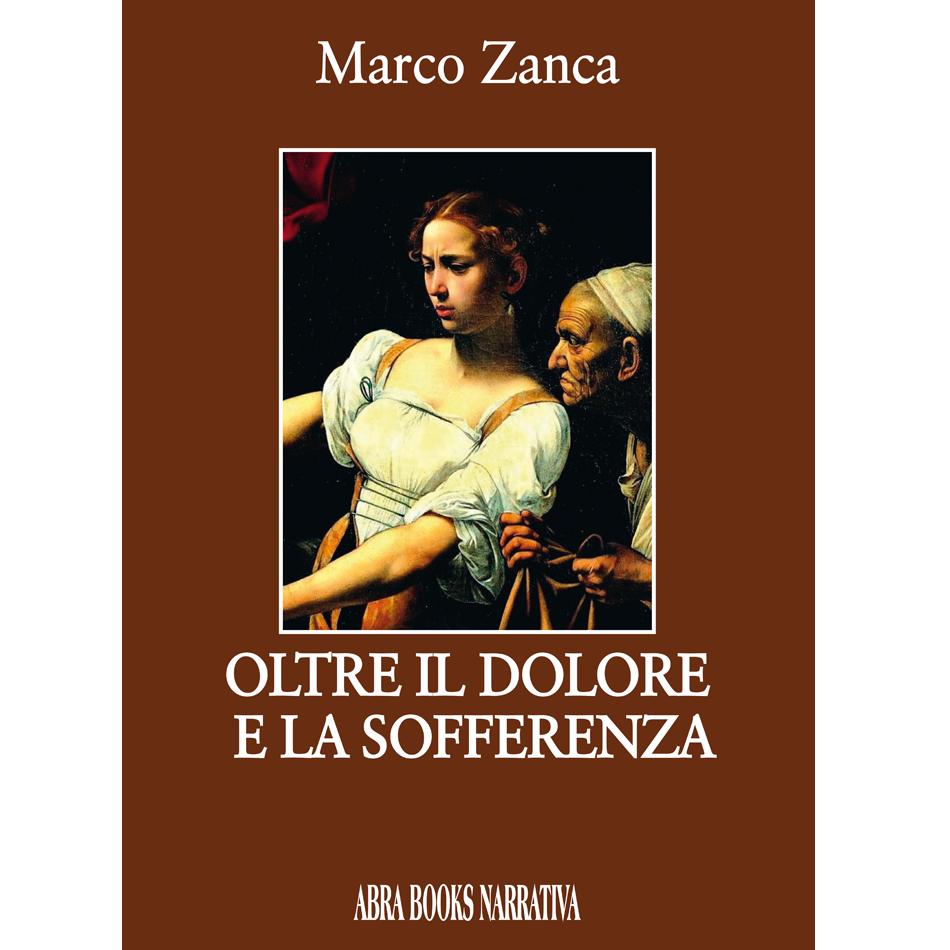 Marco Zanca, OLTRE IL DOLORE  E LA SOFFERENZA