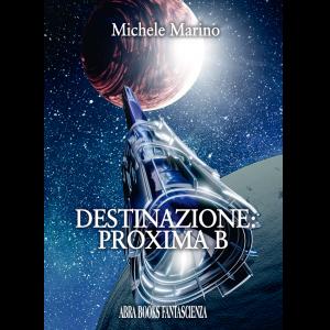Michele Marino, DESTINAZIONE: PROXIMA B - Fantascienza