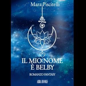 Mara Piscitelli, IL MIO NOME É BELBY - Romanzo Fantasy